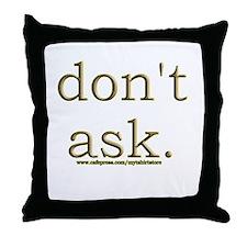 Don't Ask Throw Pillow