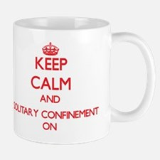 Keep Calm and Solitary Confinement ON Mug