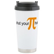 Funny Shut your pie hole Travel Mug