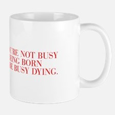 if you re not busy being born you re busy dying-Ba