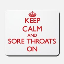 Keep Calm and Sore Throats ON Mousepad