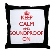 Keep Calm and Soundproof ON Throw Pillow