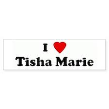 I Love Tisha Marie Bumper Bumper Sticker