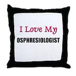 I Love My OSPHRESIOLOGIST Throw Pillow
