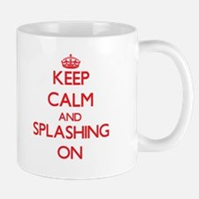 Keep Calm and Splashing ON Mugs