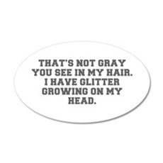 That s not gray you see in my hair I have glitter