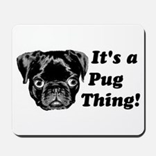 It's a Pug Thing! Mousepad