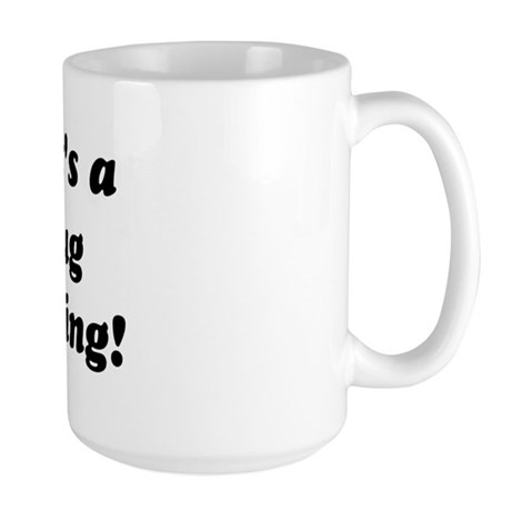 It's a Pug Thing! Large Mug