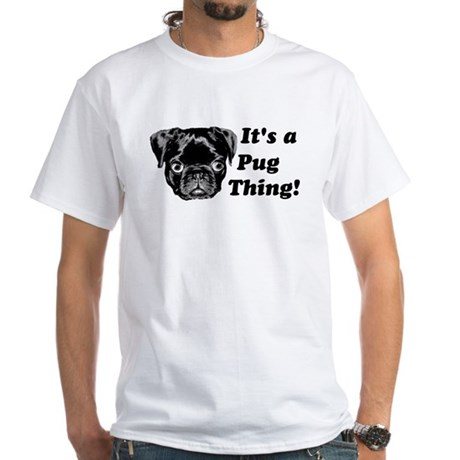 It's a Pug Thing! White T-Shirt