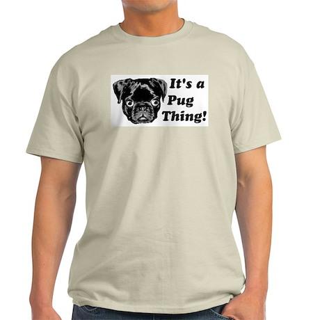 It's a Pug Thing! Light T-Shirt