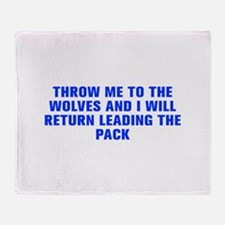 Throw me to the wolves and I will return leading t