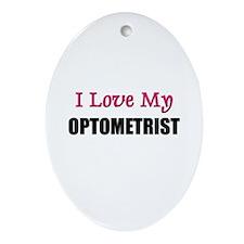 I Love My OPTOMETRIST Oval Ornament