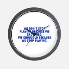 We don t stop playing because we grow old We grow