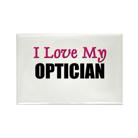 I Love My OPTICIAN Rectangle Magnet