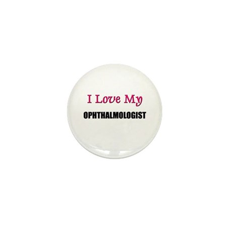 I Love My OPHTHALMOLOGIST Mini Button