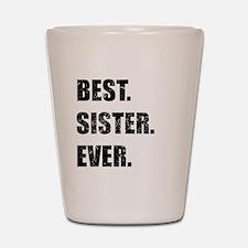 Best. Sister. Ever. Shot Glass