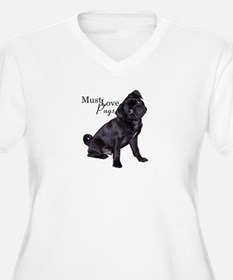Must Love Pugs T-Shirt