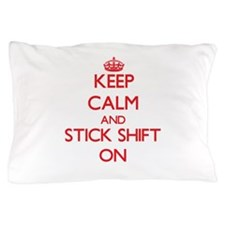 Keep Calm and Stick Shift ON Pillow Case