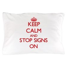 Keep Calm and Stop Signs ON Pillow Case