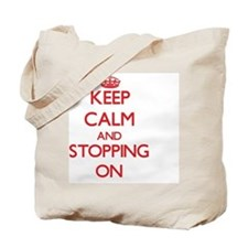 Keep Calm and Stopping ON Tote Bag