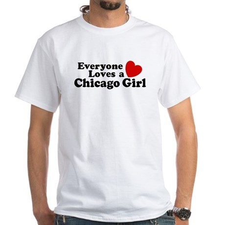 Everyone Loves a Chicago Girl White T-Shirt
