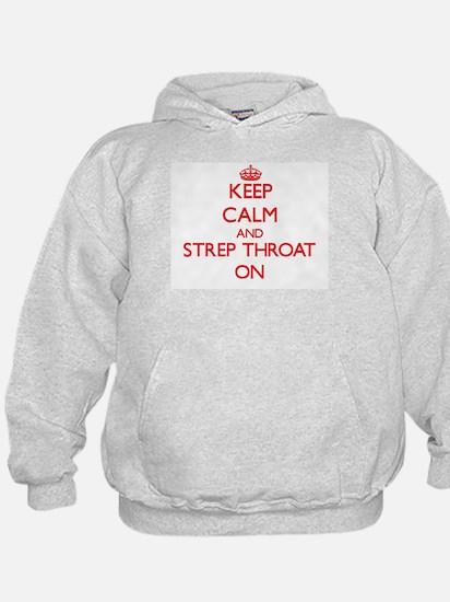 Keep Calm and Strep Throat ON Hoodie