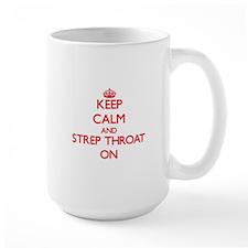 Keep Calm and Strep Throat ON Mugs