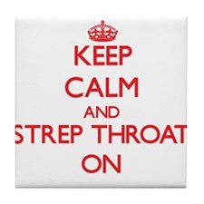 Keep Calm and Strep Throat ON Tile Coaster