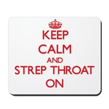 Keep Calm and Strep Throat ON Mousepad