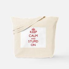 Keep Calm and Stupid ON Tote Bag