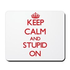 Keep Calm and Stupid ON Mousepad