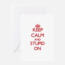 Keep Calm and Stupid ON Greeting Cards