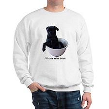 23 Pugs - I'll take mine black Sweatshirt