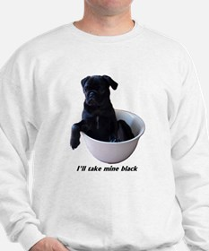 23 Pugs - I'll take mine black Sweatshirt