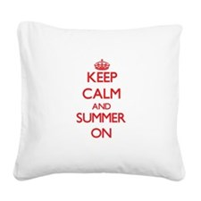 Keep Calm and Summer ON Square Canvas Pillow