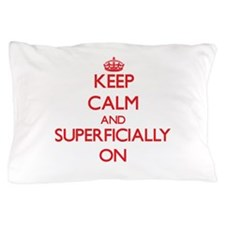 Keep Calm and Superficially ON Pillow Case