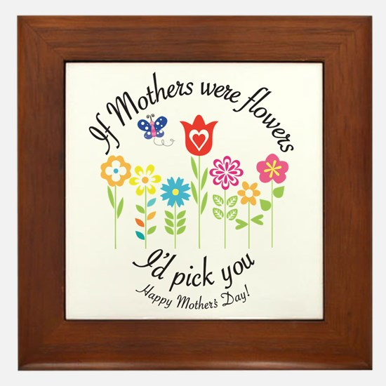 If Mother's Were Flowers I'd Pick You Fram