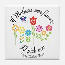 If Mother's Were Flowers I'd Pick You Tile