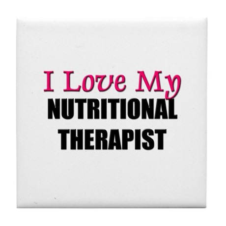 I Love My NUTRITIONAL THERAPIST Tile Coaster