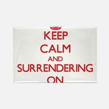 Keep Calm and Surrendering ON Magnets
