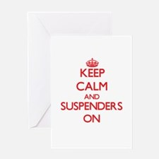 Keep Calm and Suspenders ON Greeting Cards