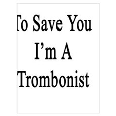 I'm Here To Save You I'm A Trombonist  Poster