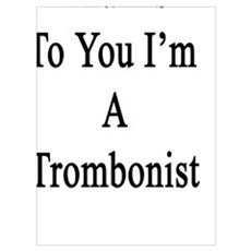 Thanks To You I'm A Trombonist  Poster