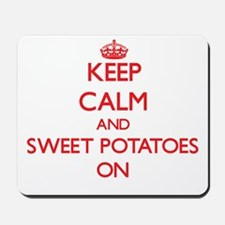 Keep Calm and Sweet Potatoes ON Mousepad