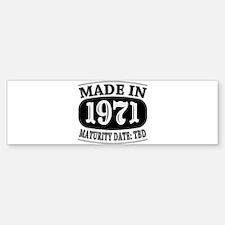 Made in 1971 - Maturity Date TDB Bumper Bumper Sticker