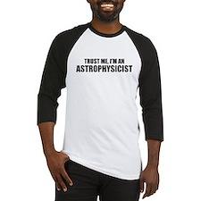 Trust Me, I'm An Astrophysicist Baseball Jersey