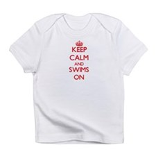Keep Calm and Swims ON Infant T-Shirt