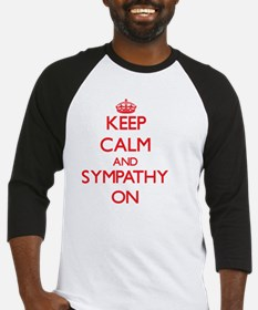 Keep Calm and Sympathy ON Baseball Jersey