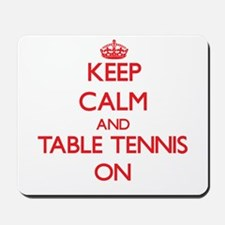 Keep Calm and Table Tennis ON Mousepad