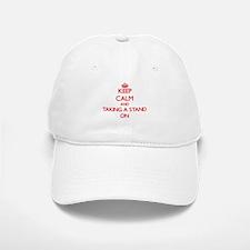 Keep Calm and Taking A Stand ON Baseball Baseball Cap